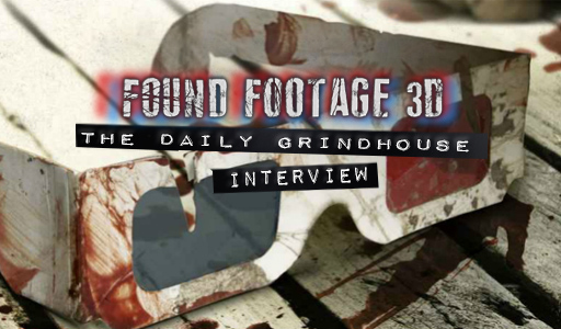 [THE DAILY GRINDHOUSE INTERVIEW] FOUND FOOTAGE 3-D