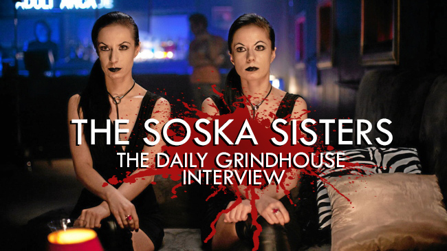[THE DAILY GRINDHOUSE INTERVIEW] THE SOSKA SISTERS
