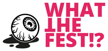 IFC CENTER'S 'WHAT THE FEST!?' BRINGS YOU A WEEK'S WORTH OF THE BOLD, INNOVATIVE, AND STRANGE
