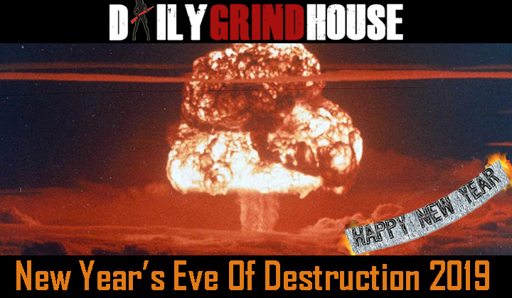 Daily Grindhouse presents New Year's Eve of Destruction