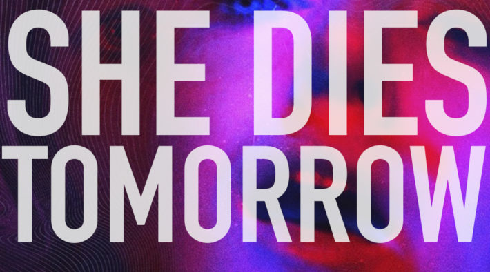 [NOW AVAILABLE ON DEMAND!] SHE DIES TOMORROW (2020)